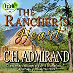 The Rancher's Heart: Irish Western Series, Book 2 | C.H. Admirand