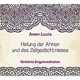 """Heilung der Ahnen und des Zellged�chtnisses - Gef�hrte Engel Meditationvon """"Awen Lucia"""""""