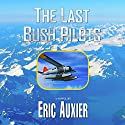 The Last Bush Pilots Audiobook by Eric Auxier Narrated by Thomas Block