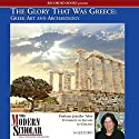The Modern Scholar: The Glory That Was Greece: Greek Art & Architecture Vortrag von Jennifer Tobin Gesprochen von: Jennifer Tobin