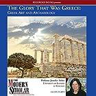 The Modern Scholar: The Glory That Was Greece: Greek Art & Architecture Vortrag von Jennifer Tobin Gesprochen von: Jennifer Tobin