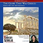The Modern Scholar: The Glory That Was Greece: Greek Art & Architecture | Jennifer Tobin