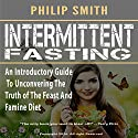 Intermittent Fasting: An Introductory Guide to Uncovering the Truth of the Feast and Famine Diet Audiobook by Philip Smith Narrated by Gene Blake