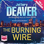 The Burning Wire: Lincoln Rhyme Series, Book 9 (       UNABRIDGED) by Jeffery Deaver Narrated by Dennis Boutsikaris