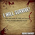 I Will Survive: Tips and Hints to Help You Survive in This Zombie Infested World Audiobook by Dana Burkey Narrated by Jamie Ecklund