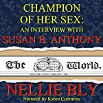 Champion of Her Sex: An Interview with Susan B. Anthony | Nellie Bly
