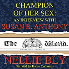 Champion of Her Sex: An Interview with Susan B. Anthony Audiobook by Nellie Bly Narrated by Karen Commins