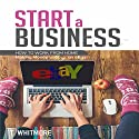 Start a Business: How to Work from Home Making Money Selling on eBay Audiobook by T Whitmore Narrated by Peter L. Herrick