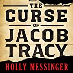 The Curse of Jacob Tracy Audiobook by Holly Messinger Narrated by L. J. Ganser