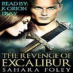 The Revenge of Excalibur: Excalibur Saga, Book 2 | Sahara Foley