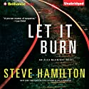 Let It Burn: Alex McKnight, Book 10 Audiobook by Steve Hamilton Narrated by Dan John Miller