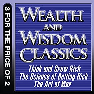 Wealth and Wisdom Classics: Think and Grow Rich, The Science of Getting Rich, The Art of War Audiobook