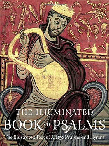 Download The Illuminated Book of Psalms: The Illustrated Text of all 150 Prayers and Hymns