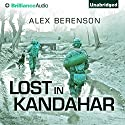 Lost in Kandahar (       UNABRIDGED) by Alex Berenson Narrated by Alex Berenson