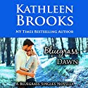Bluegrass Dawn: Bluegrass Singles, Book 2 Audiobook by Kathleen Brooks Narrated by Eric G. Dove