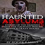 Haunted Asylums: Stories of the Damned | Roger P. Mills