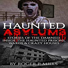 Haunted Asylums: Stories of the Damned | Livre audio Auteur(s) : Roger P. Mills Narrateur(s) : AOC Richard L Palmer USN/RET