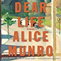 Dear Life: Stories (       UNABRIDGED) by Alice Munro Narrated by Kimberly Farr, Arthur Morey