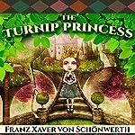 The Turnip Princess and Other Newly Discovered Fairy Tales | Erika Eichenseer,Franz Xaver von Schonwerth,Maria Tatar