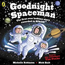 Goodnight Spaceman | Livre audio Auteur(s) : Michelle Robinson Narrateur(s) : Tim Peake