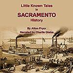 Little Known Tales in Sacramento History | Alton Pryor