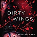 Dirty Wings (       UNABRIDGED) by Sarah McCarry Narrated by Renata Friedman