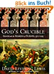 God's Crucible: Islam and the Making...