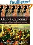 God's Crucible - Islam and the Making...