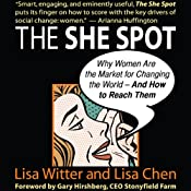 The She Spot: Why Women Are the Market for Changing the World - And How to Reach Them | [Lisa Witter, Lisa Chen]