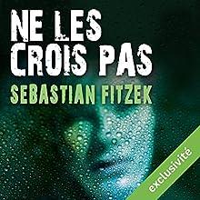 Ne les crois pas | Livre audio Auteur(s) : Sebastian Fitzek Narrateur(s) : Ludmila Ruoso