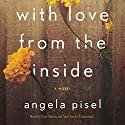With Love from the Inside Audiobook by Angela Pisel Narrated by Carol Monda, Andi Arndt