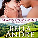 Always on My Mind: The Sullivans, Book 8 (       UNABRIDGED) by Bella Andre Narrated by Eva Kaminsky