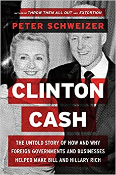 Schweizer – Clinton Cash: The Untold Story of How and Why Foreign Governments and Businesses Helped Make Bill and Hillary Rich