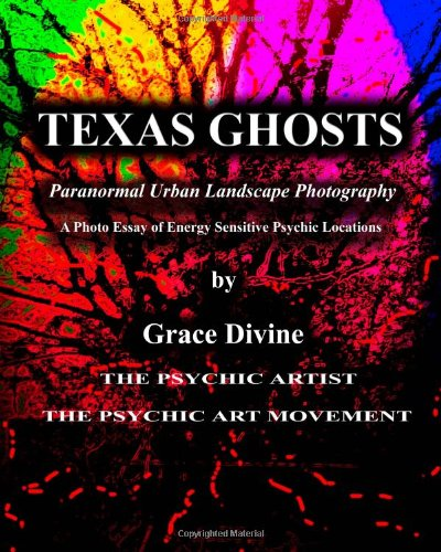 Texas Ghosts: Paranormal Urban Landscape Photography - A Photo Essay of Energy Sensitive Psychic Locations