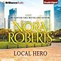 Local Hero: A Selection from Love Comes Along (       UNABRIDGED) by Nora Roberts Narrated by Cassandra Campbell