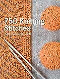750 Knitting Stitches: The Ultimate Knit Stitch Bible