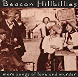 echange, troc Beacon Hill Billies - More Songs Of Love & Murder