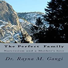 The Perfect Family: Narcissism and a Mother's Love Audiobook by Dr. Rayna M. Gangi Narrated by Dory Hayman