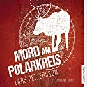 Mord am Polarkreis: Lappland-Krimi Audiobook by Lars Pettersson Narrated by Julia Fischer