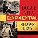 Dolce Vita Confidential: Fellini, Loren, Pucci, Paparazzi, and the Swinging High Life of 1950s Rome Audiobook by Shawn Levy Narrated by P.J. Ochlan