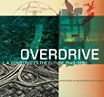 Overdrive: L.A. Constructs the Future...