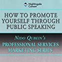 How to Promote Yourself Through Public Speaking Speech by Nido Qubein Narrated by Nido Qubein