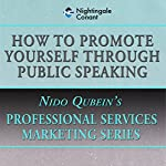 How to Promote Yourself Through Public Speaking | Nido Qubein