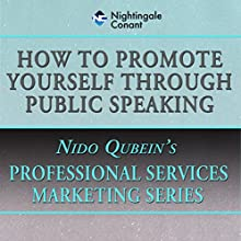 How to Promote Yourself Through Public Speaking  by Nido Qubein Narrated by Nido Qubein