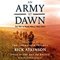 An Army at Dawn: The War in North Africa (1942-1943): The Liberation Trilogy, Volume 1 (       UNABRIDGED) by Rick Atkinson Narrated by George Guidall