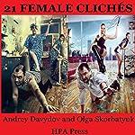 21 Female Clichés | Andrey Davydov,Olga Skorbatyuk