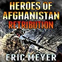 Black Ops Heroes of Afghanistan: Retribution Audiobook by Eric Meyer Narrated by Neal Vickers