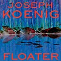 Floater (       UNABRIDGED) by Joseph L. Koenig Narrated by J. D. Jackson