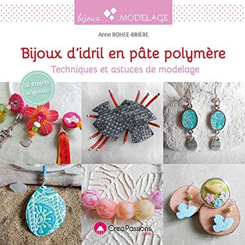 Bijoux d'idril en pâte polymère, Techniques et astuces de modelage, Anne Rohee-Brière