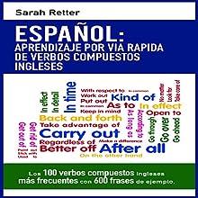 Español [Spanish Edition]: Aprendizaje por Via Rapida con Verbos Compuestos Ingleses Audiobook by Sarah Retter Narrated by Dalton Lynne